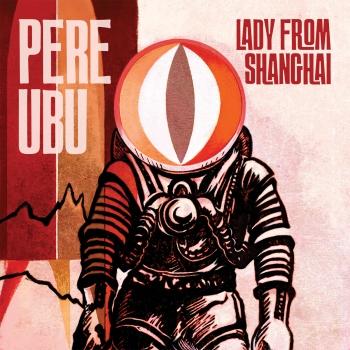 Pere Ubu - Lady From Shanghai_hi